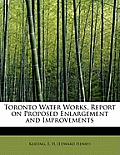 Toronto Water Works, Report on Proposed Enlargement and Improvements