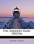 The Angler's Vade-Mecum