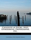 Catalogue of Books, Maps, Lithographs, Photographs, Etc.