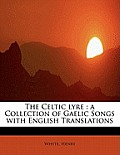 The Celtic Lyre: A Collection of Gaelic Songs with English Translations