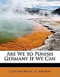 Are We to Punish Germany If We Can