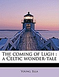 The Coming of Lugh: A Celtic Wonder-Tale