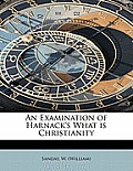 An Examination of Harnack's What Is Christianity
