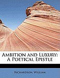 Ambition and Luxury: A Poetical Epistle