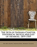 The Beta of Indiana Chapter. Historical Sketch and List of Members, 1899-1909