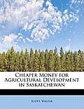 Cheaper Money for Agricultural Development in Saskatchewan