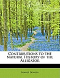 Contributions to the Natural History of the Alligator
