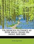 Un Musicien En France Au Xviie Siecle: Henry Du Mont, 1610-1684