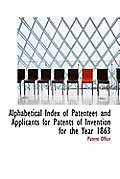 Alphabetical Index of Patentees and Applicants for Patents of Invention for the Year 1863