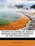 Colony of Liberia in Africa: Message from the President of the United States