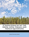 A Translation of All the Greek, Latin, Italian, and French Quotations
