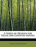 A Series of Designs for Villas and Country Houses