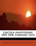 Lincoln Anniversary, 1809-1898, February 12th