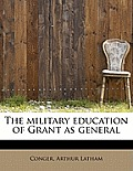 The Military Education of Grant as General