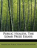 Public Health. the Lomb Prize Essays