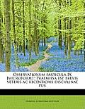 Observationum Particula IX [Microform]: Praemissa Est Brevis Veteris AC Recentioris Disciplinae Pub