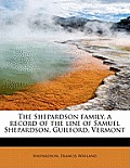 The Shepardson Family, a Record of the Line of Samuel Shepardson, Guilford, Vermont