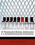 O Trabalho Rural Africano E a Administracao Colonial