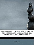 Tribunals of Commerce: A Letter to the Merchants, Bankers, Traders, and Others, of Great Britain