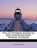Vita Di Vittorio Alfieri Da Asti, Scritta Da ESSO. Volume Secondo
