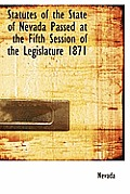 Statutes of the State of Nevada Passed at the Fifth Session of the Legislature 1871