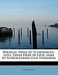 Wilhelm, Prinz Zu Schaumburg-Lippe, Edler Herr Zu Lippe, Graf Zu Schwalenberg Und Sternberg