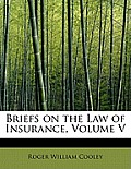 Briefs on the Law of Insurance, Volume V