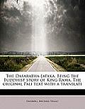 The Dasaratha-Jataka. Being the Buddhist Story of King Rama. the Original Pali Text with a Translati