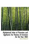Alphabetical Index of Patentees and Applicants for Patents of Invention for the Year 1864