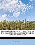 Limites Da Republica Com a Guyana Ingleza: Memoria Justificativa DOS Direitos Do Brazil