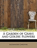 A Garden of Grave and Goldie Flowers