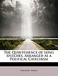 The Quintessence of Long Speeches, Arranged as a Political Catechism