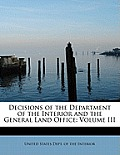 Decisions of the Department of the Interior and the General Land Office: Volume III