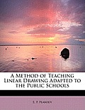 A Method of Teaching Linear Drawing Adapted to the Public Schools