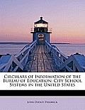 Circulars of Information of the Bureau of Education: City School Systems in the United States