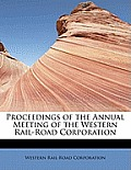 Proceedings of the Annual Meeting of the Western Rail-Road Corporation