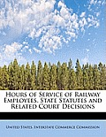 Hours of Service of Railway Employees. State Statutes and Related Court Decisions