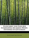 Festschrift Zur Feier Der Enthullung Des Gauss-Weber-Denkmals in Gottingen