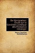 de L'Emigration: Etude Sur La Condition Juridique Des Francais A L'Etranger