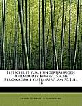 Festschrift Zum Hundertjahrigen Jubilaum Der Konigl. Sachs: Bergakademie Zu Freiberg, Am 30. Juli 18