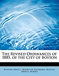 The Revised Ordinances of 1885, of the City of Boston