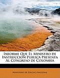 Informe Que El Ministro de Instruccion Publica Presenta Al Congreso de Colombia