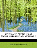 Visits and Sketches at Home and Abroad, Volume I