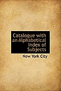 Catalogue with an Alphabetical Index of Subjects