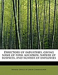 Directory of Industries, Giving Name of Firm, Location, Nature of Business, and Number of Employees