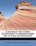 Catalogue Des Livres Composant La Bibliotheque de La Ville de Bordeaux