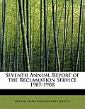 Seventh Annual Report of the Reclamation Service 1907-1908