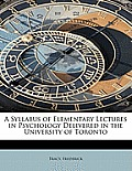 A Syllabus of Elementary Lectures in Psychology Delivered in the University of Toronto