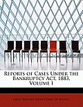 Reports of Cases Under the Bankruptcy ACT, 1883, Volume I
