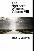 The Northern Witness, Volume VIII